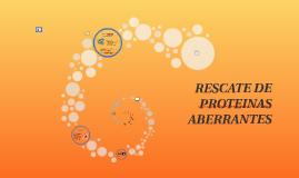 Copy of RESCATE DE PROTEINAS ABERRANTES