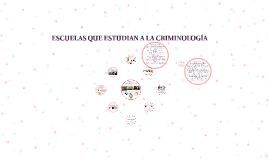Copy of ESCUELAS QUE ESTUDIAN A LA CRIMINOLOGÍA
