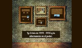 La Crisis de 1994 - 1995 y la alternación de poder.