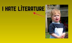 I hate literature