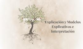Copy of Explicacion y modelos explicativos e interpretacion