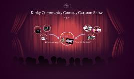 Kinky Community Comedy Cartoon Show