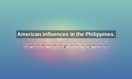 American influences in the Philippines.