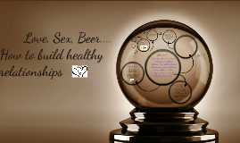 Love, Sex, Beer- How to build healthy relationships in small groups