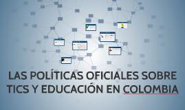 LAS POLÍTICAS OFICIALES SOBRE TICS Y EDUCACIÓN EN COLOMBIA