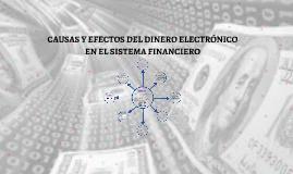 Copy of CAUSAS Y EFECTOS DEL DINERO ELECTRÓNICO EN EL SISTEMA FINANC