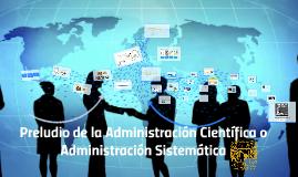 Preludio de la Administración Científica o Administración Si