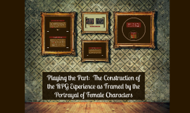 Playing the Part:  The Construction of the RPG Experience as