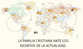 LA FAMILIA CRISTIANA ANTE LOS DESAFIOS DE LA ACTUALIDAD.