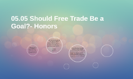 Copy of 05.05 Should Free Trade Be a Goal?- Honors