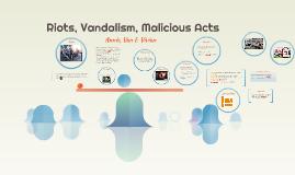 Riots, Vandalism, Malicious Acts