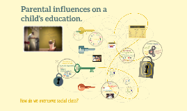 Parental influences on a child's education.