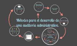 Copy of metodos para el desarrollo de una auditoria administrativa