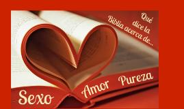 Qué dice la Biblia acerca de: Sexo, Amor y Pureza