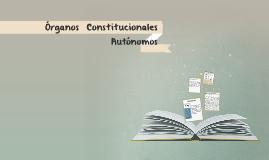 Copy of Órganos Constitucionales Autónomos