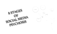 The 8 Stages of Social Media Psychosis