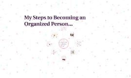 My Steps to Becoming an Organized Person...
