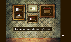 LA IMPORTANCIA DE LOS REGISTROS