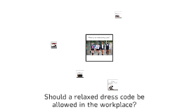 Copy of Should a relaxed dress code be allowed in the workplace?