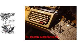 EL GUIÓN AUDIOVISUAL parte 2