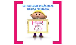 Copy of ESTRATEGIAS DIDÁCTICAS BÁSICA PRIMARIA