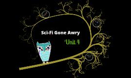 Unit 4 Sci-Fi gone Awry