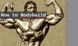 How to Bodybuild