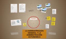 LA ADMINISTRACIÓN GENERAL Y LA ADMINISTRACIÓN AUTONÓMICA