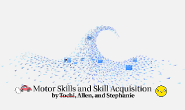 Copy of Motor Skills and Skill Acquisition