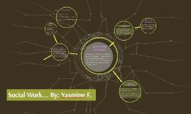 Social Work... By: Yasmine F.