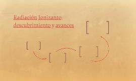 Radiación Ionizante: descubrimiento y avances