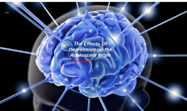 The Effects Of Depression on the Adolescent Brain