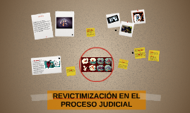 REVICTIMIZACIÓN EN EL PROCESO JUDICIAL