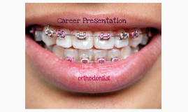 university 101 career presentation orthodontist