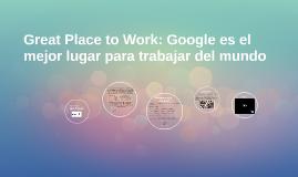 Great Place to Work: Google es el mejor lugar para trabajar