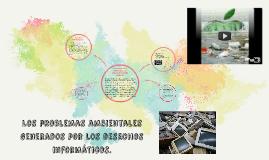 Copy of LOs problemas ambientaLES GENERADOS POR DESECHOS INFORMATICO