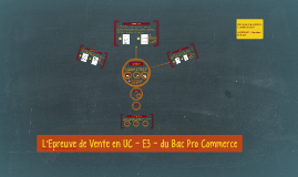 Copie de L'Epreuve de Vente en UC - E3 - du Bac Pro Commerce