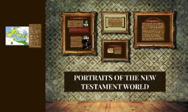 PORTRAITS OF THE NEW TESTAMENT WORLD