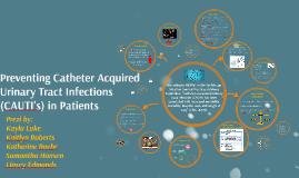 Preventing Catheter Acquired UTI (CAUTI's) in Patients