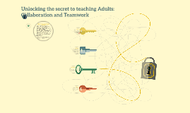 Unlocking the secret to teaching Adults: Collaboration and T