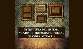 ESTRUCTURA DEL SISTEMA MUNDIAL Y PROTAGONISMO DE LAS GRANDES