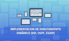IMPLEMENTACION DE ENRUTAMIENTO DINÁMICO (RIP, OSPF, EIGRP)