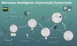 Copy of Recursos Geológicos: Exploração Sustentada