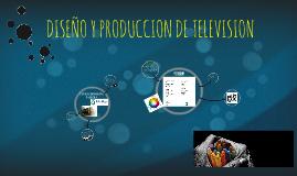 DISEÑO Y PRODUCCION DE TELEVISION