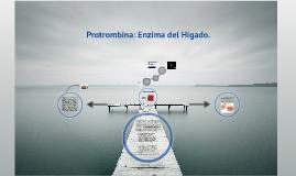 Copy of PROTROMBINA: Enzima de Riñón.