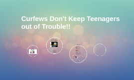 Curfews Don't Keep Teenagers out of Trouble!!