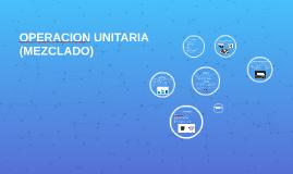 OPERACION UNITARIA (MEZCLADO)