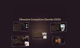 Obsessive Cumpulsive Disorder (OCD)