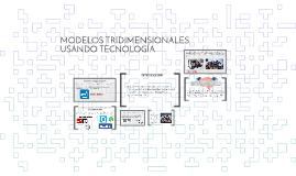 MODELOS TRIDIMENCIONALES USANDO TECNOLOGIA