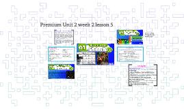 Premium Unit 2 week 2 lesson 5